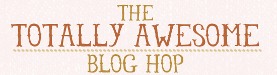 Looking to network with other bloggers? Join the Totally Awesome Blog Hop